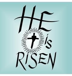 lettering bible he is risen near cross vector image