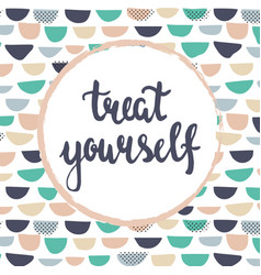 treat yourself vector image