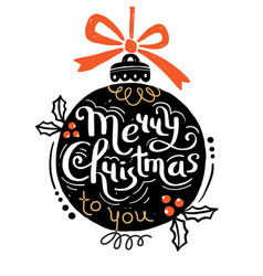 merry christmas to you christmas ball and hand vector image