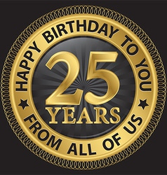 25 years happy birthday to you from all of us gold vector image