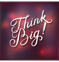 Think Big design vector