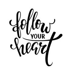 Follow your heart hand drawn creative calligraphy vector