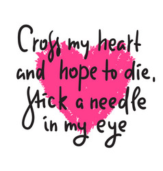 Cross my heart - funny inspire motivational quote vector