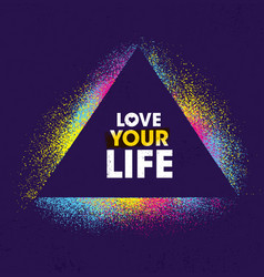love your life inspiring creative motivation vector image