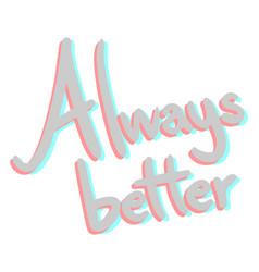 always better vector image vector image