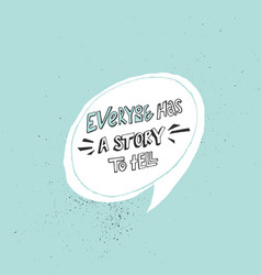 everyone has a story to tell lettering vector image