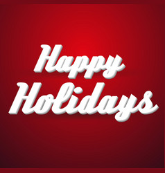 Happy holidays modern paper like text message on vector