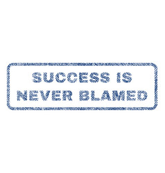 Success is never blamed textile stamp vector