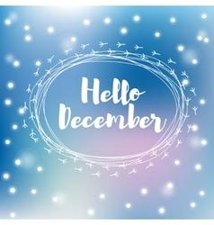 Hello december falling snowflakes vector image vector image