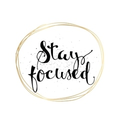 Stay focused inscription Greeting card with vector