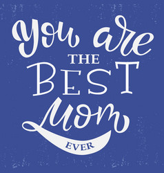 best mom ever hand lettering vector image