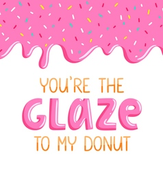 You are the glaze to my donut vector