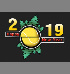 Happy new year 2019 and tennis ball vector