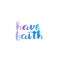 have faith watercolor hand written text positive vector image