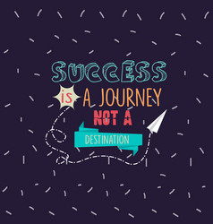 Success is a journey not a destination quotes vector