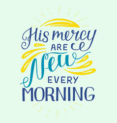 Hand lettering with bible verse his mercy are new vector