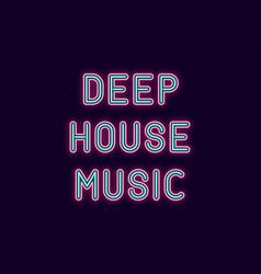 neon inscription of deep house music vector image