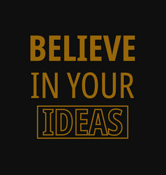 Believe in your ideas motivational quotes vector