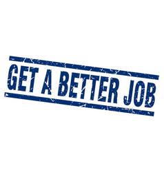 square grunge blue get a better job stamp vector image vector image