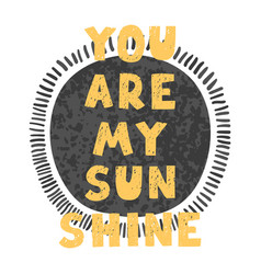 you are my sunshine - fun hand drawn nursery vector image