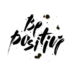 Be positive Inspirational quote about happy vector image vector image