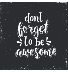 Dont forget to be awesome Hand drawn typography vector