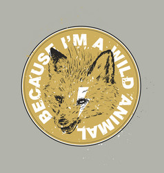 Because i m a wild animal the fox has bared vector