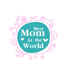 Best mom in the world pink flower frame background vector