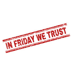 Scratched textured in friday we trust stamp seal vector