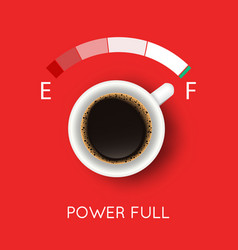 with coffee cup top view and power full concept vector image