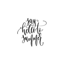 say hello to summer - hand lettering inscription vector image