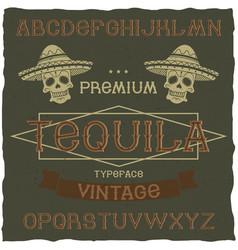 Vintage label font named tequila vector