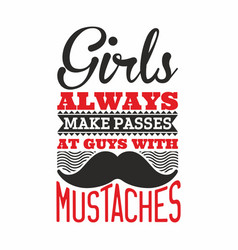 Girls always make passes at guys with mustache vector