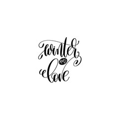 winter and love - hand lettering black ink phrase vector image