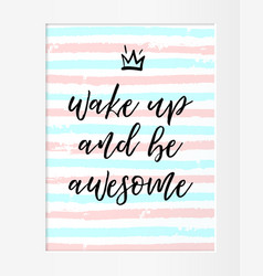 Quote wake up and be awesome motivational phrase vector