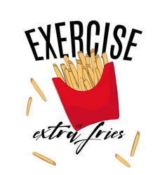 exercise or extra fries funny quote vintage hand vector image
