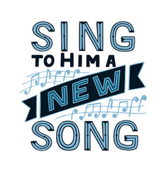 hand lettering with bible verse sing to him a new vector image