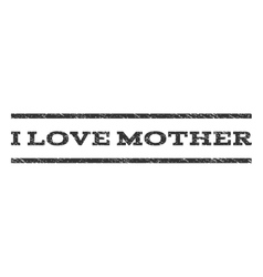 I Love Mother Watermark Stamp vector