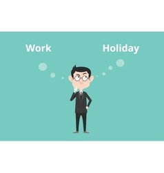 work or holiday business man confuse to choose vector image vector image