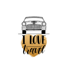 I love travel hand lettering poster travel vector