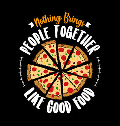nothing brings people together like good food vector image