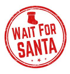wait for santa sign or stamp vector image