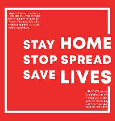 Stay home stop spread save lives slogan design vector