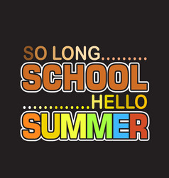 School quotes and slogan good for t-shirt so long vector