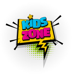 Kids zone bacomic book text pop art vector