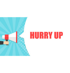 Male hand holding megaphone with hurry up speech vector