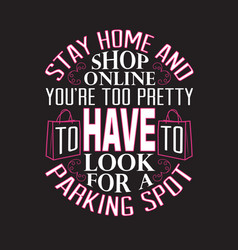 shopping quotes and slogan good for t-shirt stay vector image
