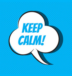 comic speech bubble with phrase keep calm vector image
