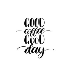 Handwritten phrase of good coffee good day vector
