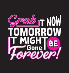 Shopping quotes and slogan good for t-shirt grab vector